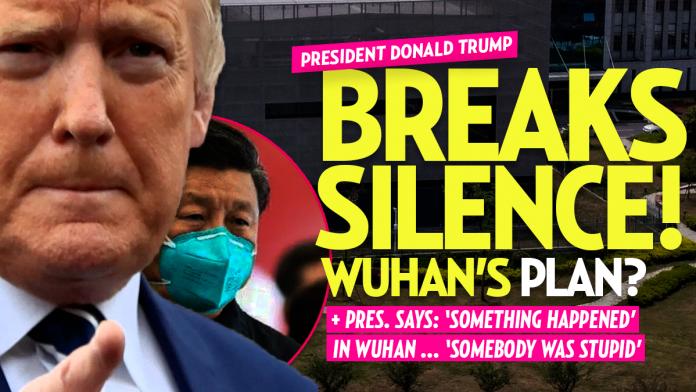 President Trump Breaks Silence on Wuhan Lab- 'Something Happened. Somebody Was Stupid'